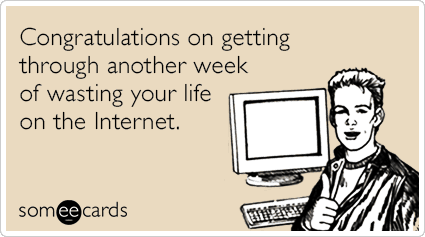 friday-congratulations-wasting-life-on-the-internet-zYB
